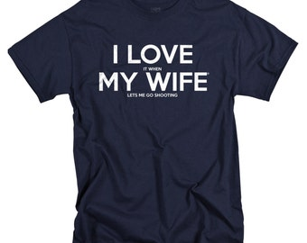 Valentines Day Gift for Husband - Gun Shirt - Anniversary Gifts - Shooting Range - Tshirt  I Love It When My Wife TShirts