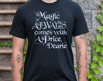 Magic Always Comes With a Price Dearie (Once Upon a Time, Rumpelstiltskin) Men's T-Shirt. Silver on Black, Navy, or Maroon