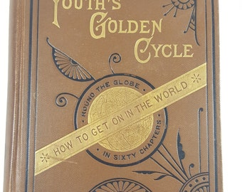 Youth's Golden Cycle, Around the Glove in Sixty Chapters. Antique Victorian Book. Thick, Decorative Display Book. Study Decorations.
