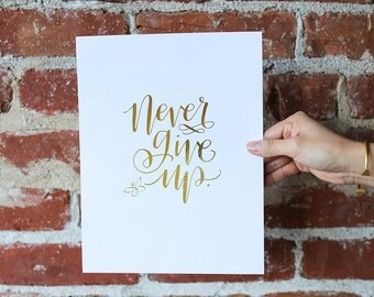 Never Give Up REAL GOLD FOIL Art Print - Proceeds to Charity Inspirational Quote Motivational Wall Art Modern Calligraphy Script Quote Print