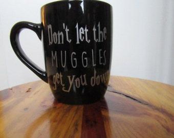 Harry Potter Inspired Mug- Dont let the MUGGLES get you down
