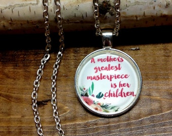 A Mothers Greatest Masterpiece Is Her Children - Quote Necklace - Keychain - Gift - Keepsake - Glass Pendant - Silver Round Pendant