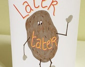 Greeting Card: Later Tater, goodbye card, good luck card, going away card, for moving, departure, funny greeting card