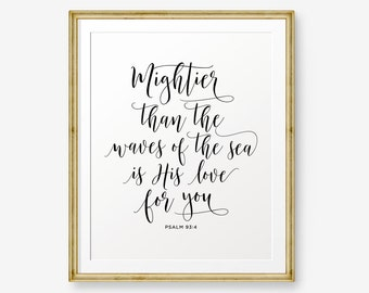 SALE Mightier than the waves of the sea is His love for you - Psalm 93:4, Bible verse printable, Scripture Print , Christian Gift