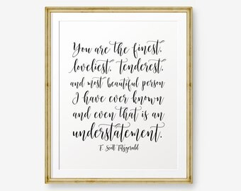 F. Scott Fitzgerald quote - You are the Finest, Loveliest, Tenderest, and Most Beautiful Person, Nursery Decor, Love quote