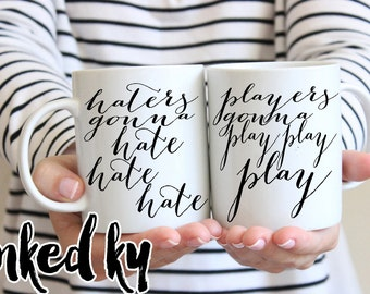 11 oz or 15 oz - Haters gonna hate hate hate / Players gonna play play play - Ceramic Coffee Mug, quote mug, INKED KY, unique - double sided