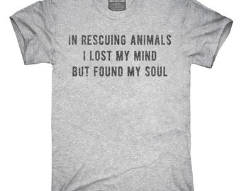 In Rescuing Animals I Lost My Mind But Found My Soul T-Shirt, Hoodie, Tank Top, Gifts