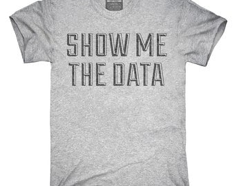 Show Me The Data T-Shirt, Hoodie, Tank Top, Gifts