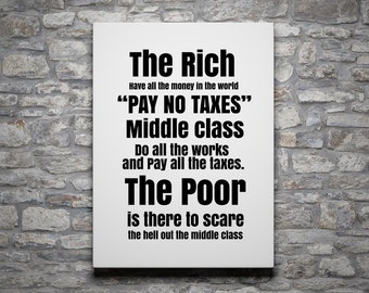 The Rich have all money in the world PAY NO TAXES Middle class do all works and pay all taxes The Poor is there to scare middle class Poster