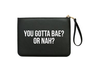 You Gotta Bae? Or Nah? Clutch - 7x9 in Faux Leather Handbag - Clutch - Pouch - AGB-078-BLACK