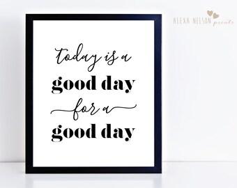 Art Print, Today is a Good Day Art Print, Wall Decor Print, Print for Home, 8x10, 11x14