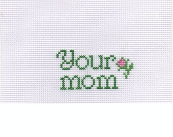 Your Mom - Cross stitch