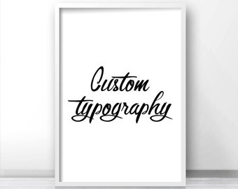 CUSTOM ORDER, Custom Print, Custom Quote Design, Instant Download Custom Typography