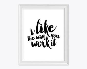 I Like The Way You Work It - Typography Digital Print