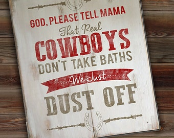 "Real Cowboys Don't Take Baths, They Just Dust Off Kids Wooden Sign 18"" x 22"""