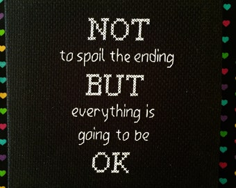 Not To Spoil the Ending But Everything is Going to be OK cross stitch canvas