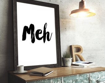 Printable Minimalist Wall Art Poster 'Meh', Inspirational Quote, Motivational Typography Art *Instant Download Printable PDF or JPG File*