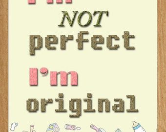 "Typography: ""I'm not perfect  I'm original"".  Digital Print Download"