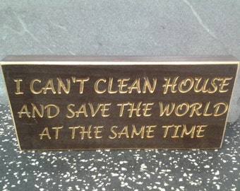 "Engraved ""I Can't Clean House and Save The World at the Same Time"" Wooden Sign"