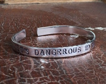 "It's dangerous to go alone - Cuff Bracelet Personalized 1/4"" Adjustable Smooth Organic Texture Artisan Handmade Custom Jewelry"