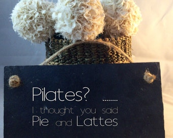 Pilates quote. Funny quote. Pie and Lattes. Funny sign. Handcut slate. Gift for him.Gift for her. Fitness quote
