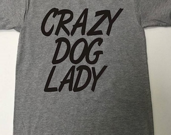 Crazy Dog Lady Graphic Tee, Novelty Tee