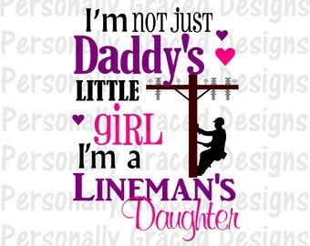 SVG, DXF, EPS Cut file I'm Not Just Daddy's Little Girl I'm a Lineman's Daughter svg, Saying Svg, silhouette cut file, cameo file