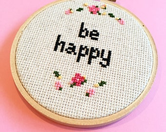 Be Happy Cross Stitch - Wall Art - Embroidery Hoop