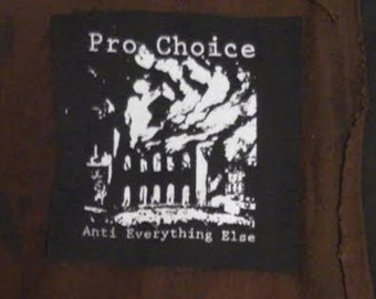 "Pro Choice Anti Everything Else 5"" Patch"