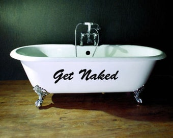 Get Naked Bathtub Vinyl Decal For Shower or Bathroom Quote