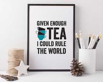 Given Enough Tea I Could Rule The World Print - A4 Print - Giclée Art Print