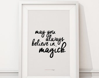 Downloadable Print - May You Always Believe In Magick - inspirational gallery wall gift idea