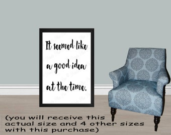 Modern Art It seemed like a good idea at the time PRINTABLE - 5 SIZES: 24x36, 20x30, 16x20, 11x14 and 8x10/Typography Print/ decor