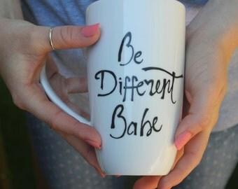 Unique coffee mugs, calligraphy mugs, be different babe mug, be different mug, babe mug, cute coffee mug, cute mug, coffee mug, latte mug,