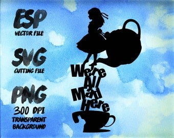 We're all mad here Alice Clipart , SVG Cutting , ESP Vectors files , T shirt , iron on , sticker ,Personal Use