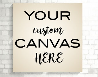 Custom Canvas, Custom canvas design, Canvas Art, Custom Wall Art, Wall Art Canvas, Custom Canvas Print