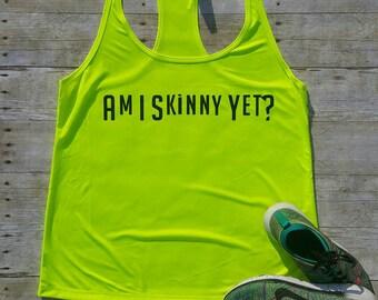 Workout Tank Am I Skinny Yet?