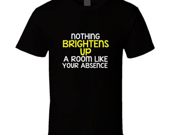 Nothing Brightens Up A Room T Shirt