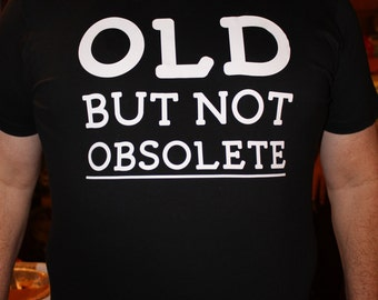 OLD but not Obsolete shirt, Fathers Day