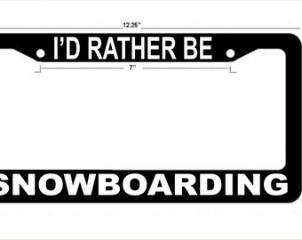 I'D rather be SNOWBOARDING license plate frame for boat,car,truck,suv,van,auto, LP104