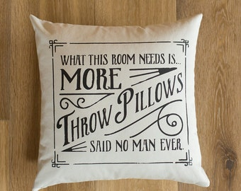 16x16 screen printed throw pillow cover - This Room Needs More Throw Pillows, Said No Man Ever