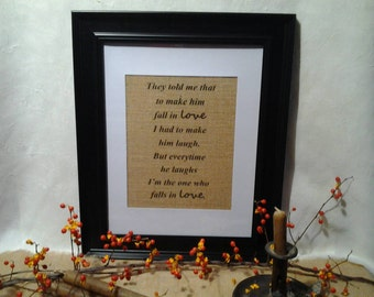 Valentine Gift, Fall in love Burlap print. relationship Print, Love Quote Sign, make him fall in love I had to make him laugh