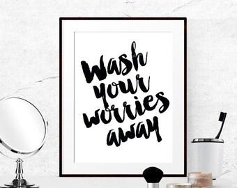 Bathroom quotes, Black and White Bathroom Print, Wash your worries away Wall art for bathroom Printable bathroom decor