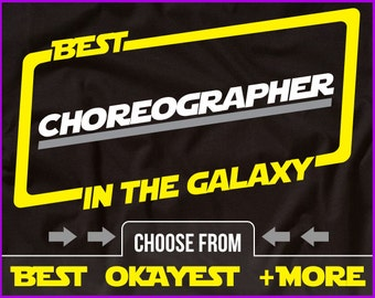 Best Choreographer In The Galaxy Shirt Choreography Shirt Gift For Choreographer