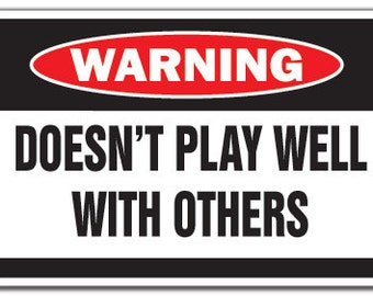 Doesn't Play Well With Others Warning Sign Funny Gift