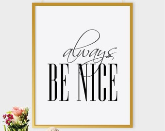 Always be nice print, printable poster, typography print, printable quote, wall decor, wall art, typography poster,