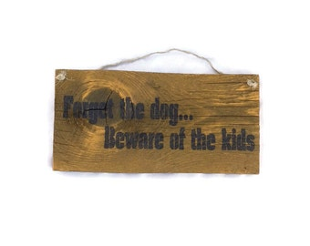 Forget The Dog ... Beware Of The Kids - Barn Wood Sign - Beware of Kids Sign - Beware Of Dog Sign - Out Door Decor - Father Day Gift