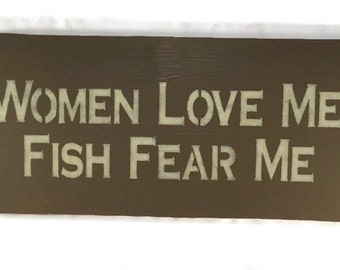 Women Love Me Fish Fear Me - Fishing Wooden Signs - Fishing Decor - Fly Fishing Art - Funny Wood Signs - Gift For Him - Custom Colors