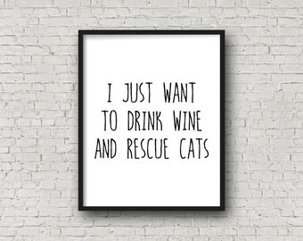 I Just Want to Drink Wine and Rescue Cats, Cat Decor, Cat Art, Typography, Wine Art, Wine Decor, Instant Download, Quote Print, Printable