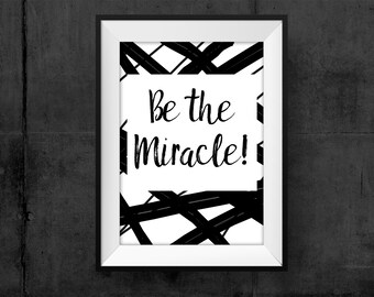 Be the Miracle Printable Believe in Miracles Instant Download Inspirational Gift Miracle Poster Digital Art Small Gift Housewarming Graphic